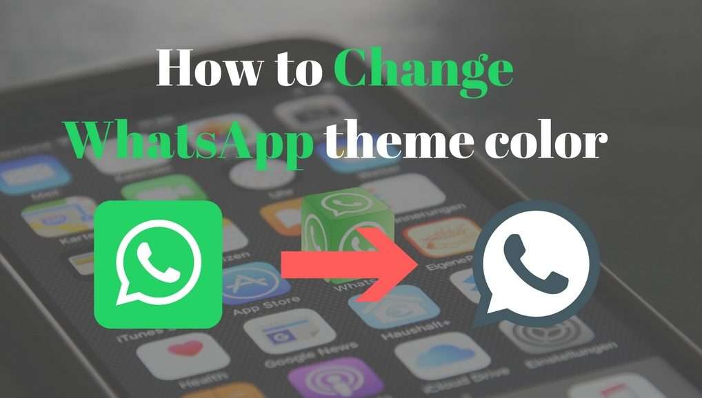 How to Change WhatsApp Theme and Colour {No Root Required}
